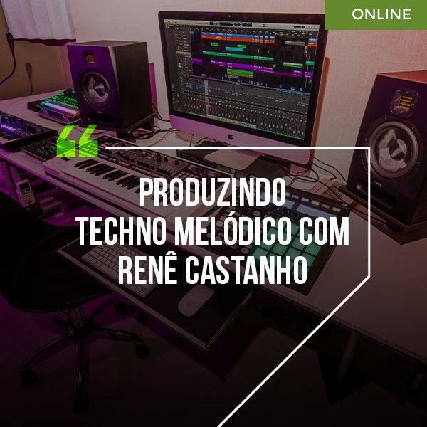Produzindo Techno Melódico com Rene Castanho